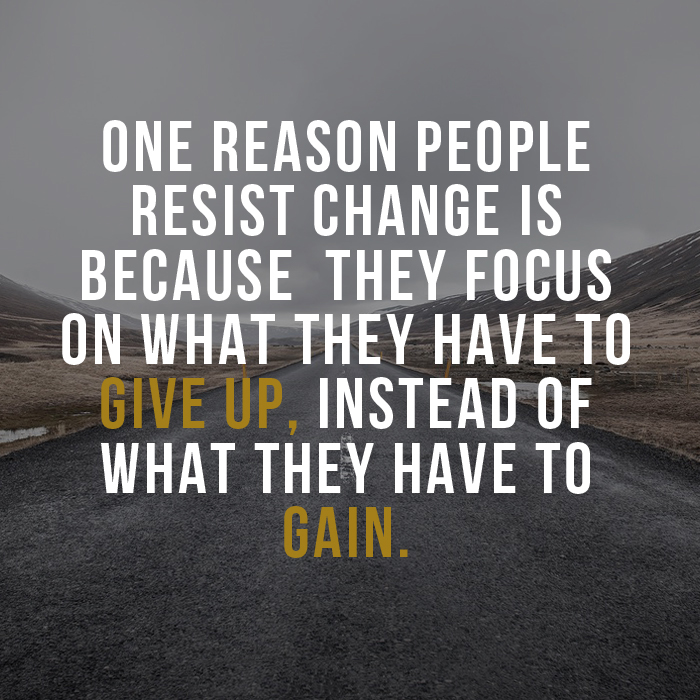 """One Reason People Resist Change"